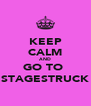 KEEP CALM AND GO TO  STAGESTRUCK - Personalised Poster A4 size