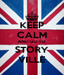 KEEP CALM AND GO TO STORY VILLE - Personalised Poster A4 size