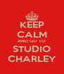 KEEP CALM AND GO TO STUDIO CHARLEY - Personalised Poster A4 size