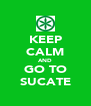 KEEP CALM AND GO TO SUCATE - Personalised Poster A4 size