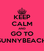 KEEP CALM AND GO TO SUNNYBEACH - Personalised Poster A4 size