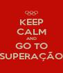 KEEP CALM AND GO TO SUPERAÇÃO - Personalised Poster A4 size