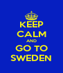 KEEP CALM AND GO TO SWEDEN - Personalised Poster A4 size