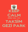 KEEP CALM AND GO TO TAKSİM GEZİ PARK - Personalised Poster A4 size