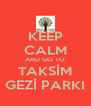 KEEP CALM AND GO TO TAKSİM GEZİ PARKI - Personalised Poster A4 size
