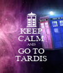 KEEP CALM AND GO TO TARDIS - Personalised Poster A4 size