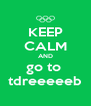 KEEP CALM AND go to  tdreeeeeb - Personalised Poster A4 size