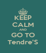 KEEP CALM AND GO TO Tendre'S - Personalised Poster A4 size