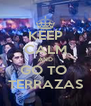 KEEP CALM AND GO TO  TERRAZAS - Personalised Poster A4 size