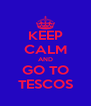 KEEP CALM AND GO TO TESCOS - Personalised Poster A4 size