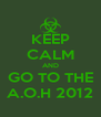 KEEP CALM AND GO TO THE A.O.H 2012 - Personalised Poster A4 size