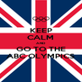 KEEP CALM AND GO TO THE ABC OLYMPICS - Personalised Poster A4 size