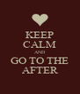 KEEP CALM AND GO TO THE AFTER - Personalised Poster A4 size