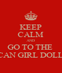 KEEP CALM AND GO TO THE  AMERICAN GIRL DOLL STORE - Personalised Poster A4 size