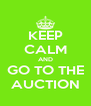KEEP CALM AND GO TO THE AUCTION - Personalised Poster A4 size