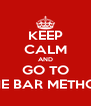 KEEP CALM AND GO TO THE BAR METHOD - Personalised Poster A4 size