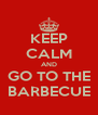 KEEP CALM AND GO TO THE BARBECUE - Personalised Poster A4 size