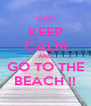 KEEP CALM AND GO TO THE BEACH !! - Personalised Poster A4 size