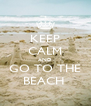 KEEP CALM AND GO TO THE BEACH  - Personalised Poster A4 size
