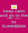 keep calm and go to the beach ´cause  its SUMMERRR - Personalised Poster A4 size