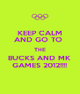 KEEP CALM AND GO TO  THE BUCKS AND MK GAMES 2012!!!! - Personalised Poster A4 size