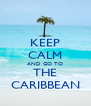 KEEP CALM AND GO TO THE CARIBBEAN - Personalised Poster A4 size
