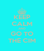 KEEP CALM AND GO TO THE CIM - Personalised Poster A4 size