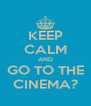KEEP CALM AND GO TO THE CINEMA? - Personalised Poster A4 size