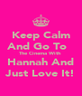 Keep Calm And Go To   The Cinema With  Hannah And Just Love It! - Personalised Poster A4 size