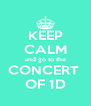 KEEP CALM and go to the CONCERT  OF 1D - Personalised Poster A4 size