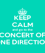 KEEP CALM and go to the CONCERT OF ONE DIRECTION - Personalised Poster A4 size