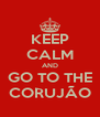 KEEP CALM AND GO TO THE CORUJÃO - Personalised Poster A4 size