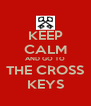KEEP CALM AND GO TO THE CROSS KEYS - Personalised Poster A4 size