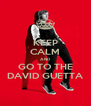 KEEP CALM AND GO TO THE DAVID GUETTA - Personalised Poster A4 size