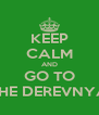 KEEP CALM AND GO TO THE DEREVNYA - Personalised Poster A4 size