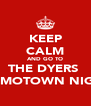 KEEP CALM AND GO TO THE DYERS  for MOTOWN NIGHT - Personalised Poster A4 size