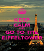 KEEP CALM AND GO TO THE EIFFELTOWER - Personalised Poster A4 size