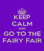 KEEP CALM AND GO TO THE FAIRY FAIR - Personalised Poster A4 size
