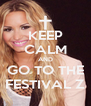 KEEP CALM AND GO TO THE FESTIVAL Z - Personalised Poster A4 size