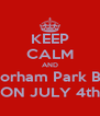 KEEP CALM AND Go to the Florham Park Beer Garden ON JULY 4th - Personalised Poster A4 size