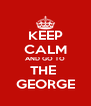 KEEP CALM AND GO TO THE  GEORGE - Personalised Poster A4 size