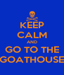 KEEP CALM AND GO TO THE GOATHOUSE - Personalised Poster A4 size