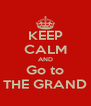 KEEP CALM AND Go to THE GRAND - Personalised Poster A4 size