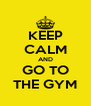 KEEP CALM AND GO TO THE GYM - Personalised Poster A4 size