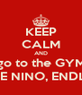 KEEP CALM AND go to the GYM &  LOVE NINO, ENDLESSLY - Personalised Poster A4 size