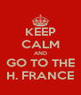 KEEP CALM AND GO TO THE H. FRANCE - Personalised Poster A4 size