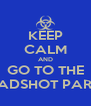KEEP CALM AND GO TO THE HEADSHOT PARTY - Personalised Poster A4 size
