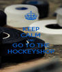 KEEP CALM AND GO TO THE HOCKEYSHOP - Personalised Poster A4 size