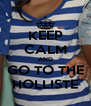 KEEP CALM AND GO TO THE HOLLISTE - Personalised Poster A4 size