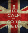 KEEP CALM AND GO TO THE IAP - Personalised Poster A4 size